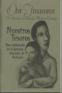 Our treasures: A celebration of Nebraska's Mexican heritage = Nuestros teso ...