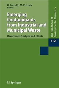 Emerging Contaminants from Industrial and Municipal Waste: Occurrence, Analysis and Effects (The Handbook of Environmental Chemistry)