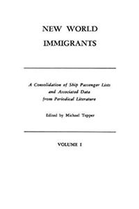 New World Immigrants : A Consolidation of Ship Passenger Lists & Associ ...