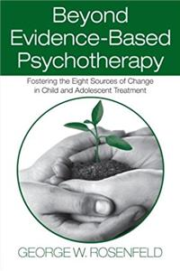 Beyond Evidence-Based Psychotherapy: Fostering the Eight Sources of Change  ...