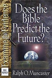 Does the Bible Predict the Future? (Examine the Evidence Series)