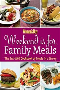 Woman's Day Weekend Is for Family Meals: The Eat-Well Cookbook of Meals in  ...