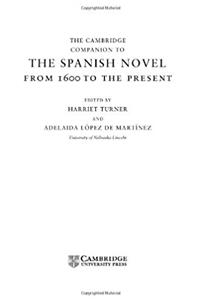 The Cambridge Companion to the Spanish Novel: From 1600 to the Present (Cam ...