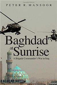 Baghdad at Sunrise: A Brigade Commander's War in Iraq (Yale Library of Mili ...