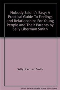 Nobody Said It's Easy: A Practical Guide to Feelings and Relationships for  ...