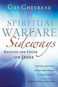 Spiritual Warfare Sideways: Keeping the Focus on Jesus