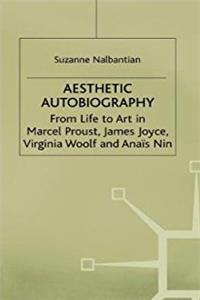 Aesthetic Autobiography: From Life to Art in Marcel Proust, James Joyce, Vi ...