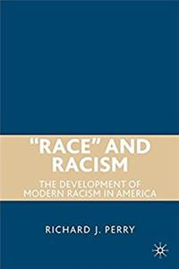 Race and Racism: The Development of Modern Racism in America
