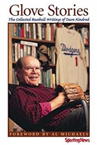 Glove Stories : The Collected Baseball Writings of Dave Kindred