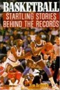 Basketball: Startling Stories Behind the Records