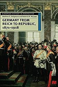 Germany from Reich to Republic, 1871-1918: Politics, Hierarchy and Elites ( ...