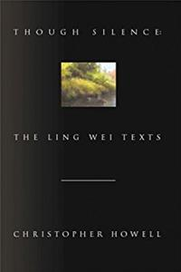 Though Silence: The Ling Wei Texts