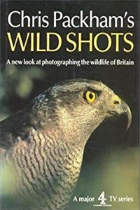 Chris Packham's Wild Shots: A New Look at Photographing the Wildlife of Bri ...