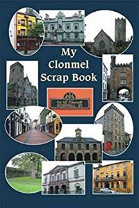 My Clonmel Scrapbook: County Tipperary Famous Trials, Romances, Sketches, S ...