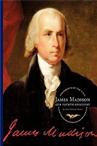 James Madison: Our Fourth President (Presidents of the U.S.A.)