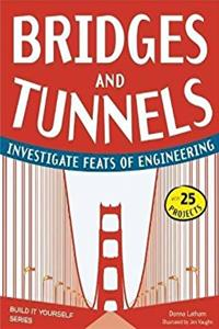 Bridges and Tunnels: Investigate Feats of Engineering with 25 Projects (Bui ...