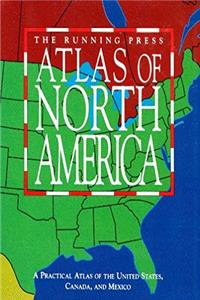 The Running Press Atlas of North America: A Practical Atlas to the United S ...