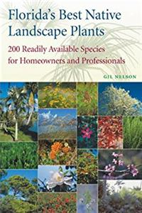Florida's Best Native Landscape Plants: 200 Readily Available Species for H ...