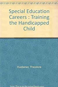 Special education careers: Training the handicapped child (A Career concise ...