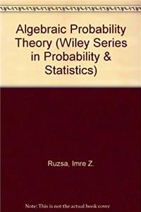 Algebraic Probability Theory (Wiley Series in Probability and Statistics)