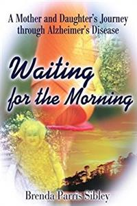 Waiting for the Morning: A Mother and Daughter's Journey through Alzheimer' ...