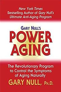 Gary Null's Power Aging: The Revolutionary Program to Control the Symptoms of Aging Naturally
