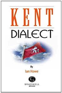 Kent Dialect: A Selection of Words and Anecdotes from Around Kent
