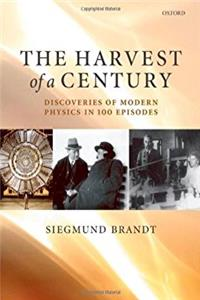 The Harvest of a Century: Discoveries of Modern Physics in 100 Episodes