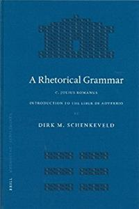 A Rhetorical Grammar: C. Iulius Romanus, Introduction to the Liber de Adver ...