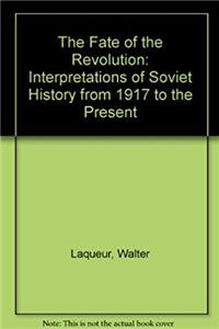 The Fate of the Revolution: Interpretations of Soviet History from 1917 to  ...