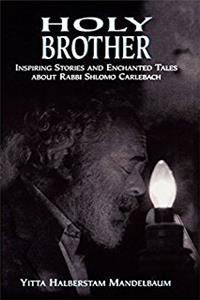 Holy Brother: Inspiring Stories and Enchanted Tales about Rabbi Shlomo Carl ...