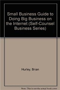 A Small Business Guide to Doing Business on the Internet (Self-Counsel Busi ...