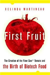 First Fruit: The Creation of the Flavr Savr Tomato and the Birth of Genetic ...