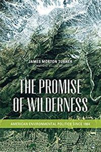 The Promise of Wilderness: American Environmental Politics since 1964 (Weye ...