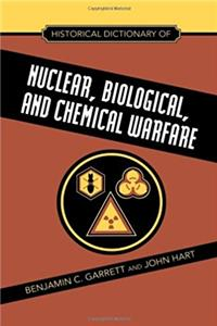 Historical Dictionary of Nuclear, Biological and Chemical Warfare (Historic ...