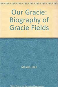 Our Gracie: Biography of Gracie Fields