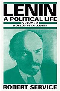 Lenin: A Political Life: Volume 2: Worlds in Collision
