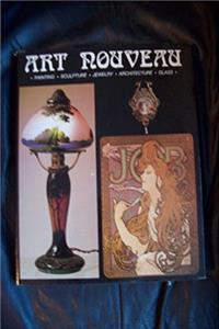 Art Nouveau: Painting, Sculpture, Jewelry, Architecture, Glass