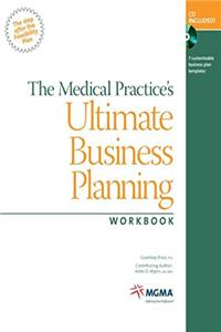 The Medical Practice's Ultimate Business Planning Workbook