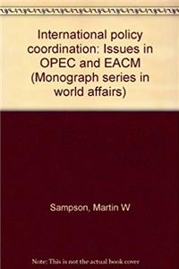 International policy coordination: Issues in OPEC and EACM (Monograph serie ...