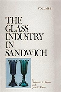 The Glass Industry in Sandwich (The Glass Industry in Sandwich Series, Vol  ...