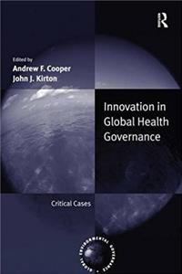 Innovation in Global Health Governance: Critical Cases (Global Environmenta ...