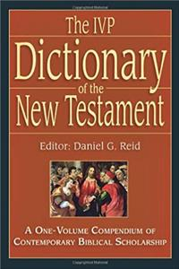 The IVP Dictionary of the New Testament: A One-Volume Compendium of Contemp ...