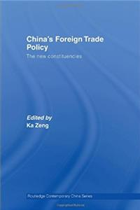 China's Foreign Trade Policy: The New Constituencies (Routledge Contemporar ...