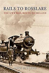 Rails to Rosslare: The GWR Mail Route to Ireland