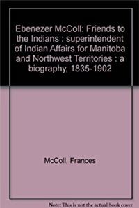 "Ebenezer McColl, ""friend to the Indians"", Superintendent of India ..."