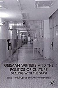 East German Writers and the Politics of Culture: Dealing with the Stasi (Ne ...