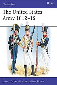 The United States Army : 1812-1815 (Men-At-Arms Series, 345)