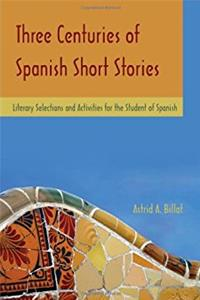 Three Centuries of Spanish Short Stories: Literary Selections and Activitie ...