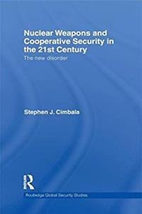 Nuclear Weapons and Cooperative Security in the 21st Century: The New Disor ...